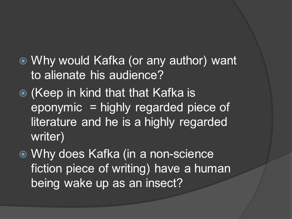 Why would Kafka (or any author) want to alienate his audience