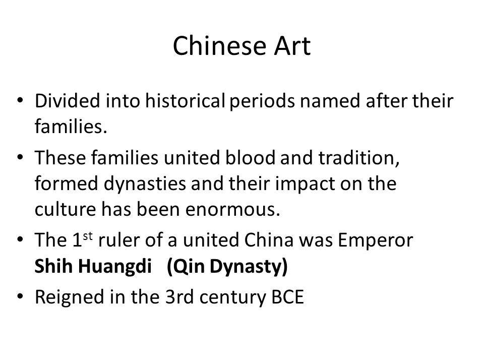 Chinese Art Divided into historical periods named after their families.
