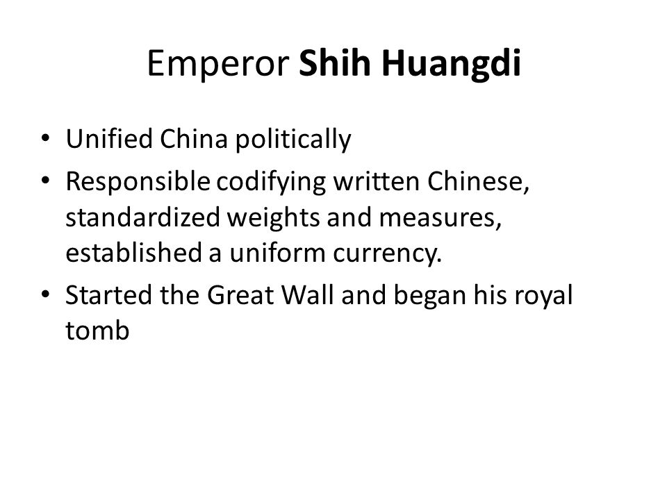 Emperor Shih Huangdi Unified China politically
