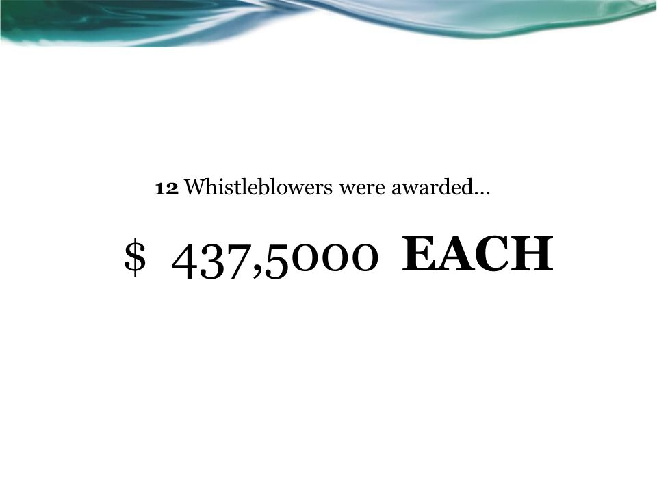12 Whistleblowers were awarded…
