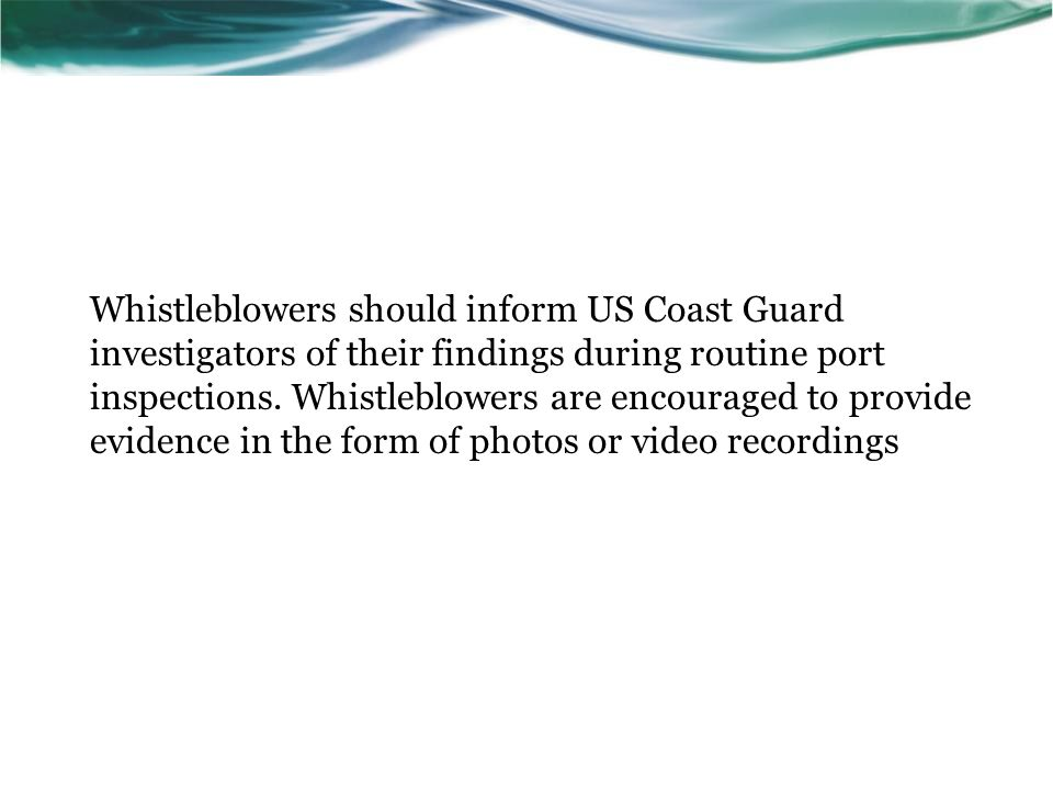 Whistleblowers should inform US Coast Guard investigators of their findings during routine port inspections.