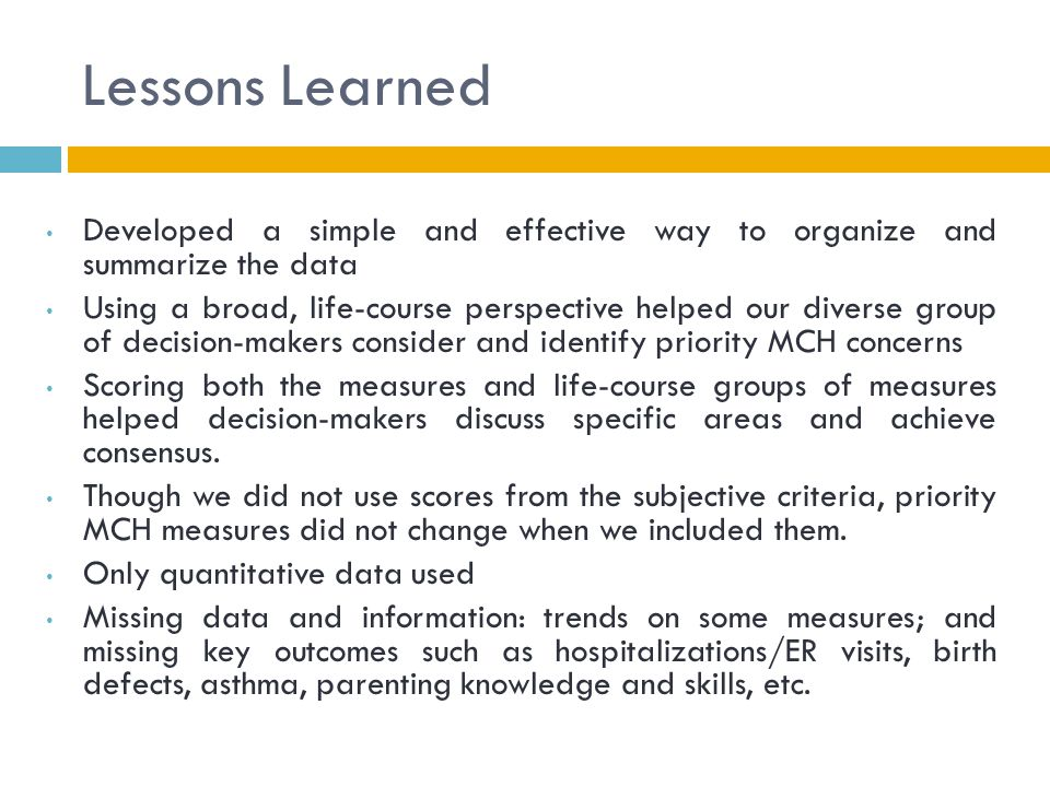 Lessons Learned Developed a simple and effective way to organize and summarize the data.