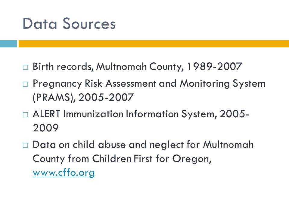 Data Sources Birth records, Multnomah County, 1989-2007