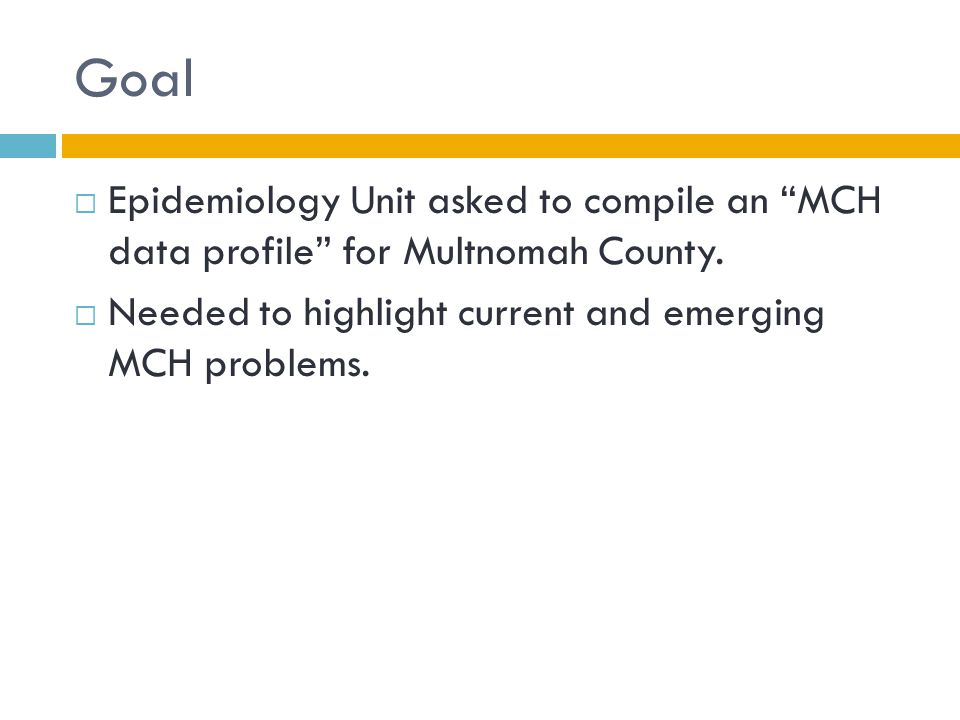 Goal Epidemiology Unit asked to compile an MCH data profile for Multnomah County.