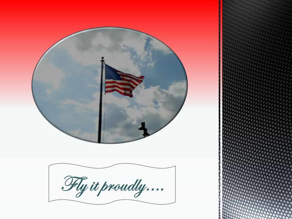 10/16/2011 Fly it proudly…. Flag History