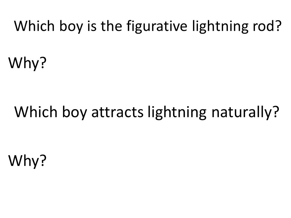 Which boy is the figurative lightning rod