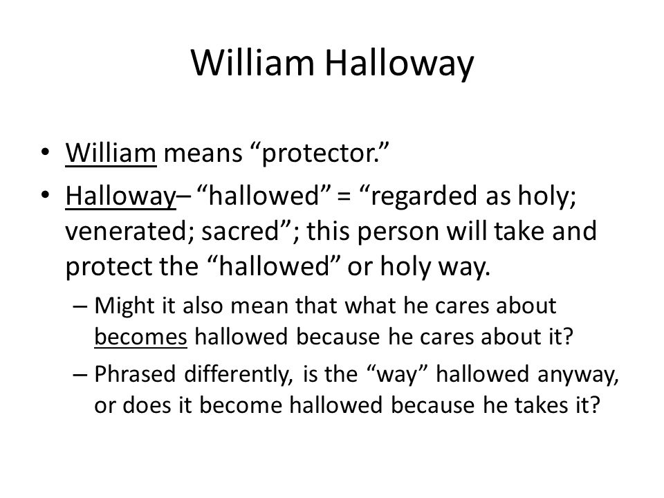 William Halloway William means protector.
