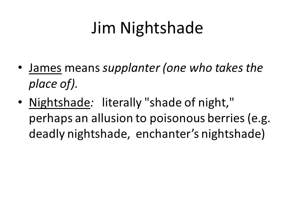 Jim Nightshade James means supplanter (one who takes the place of).