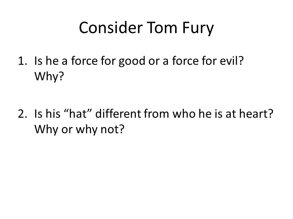 Consider Tom Fury Is he a force for good or a force for evil Why