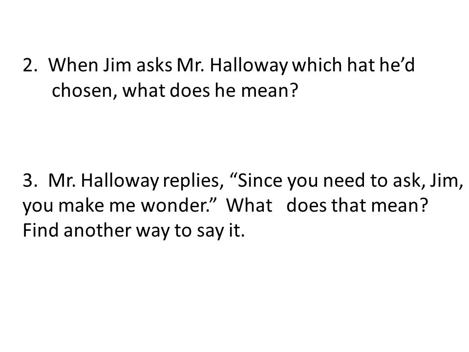 2. When Jim asks Mr. Halloway which hat he'd chosen, what does he mean