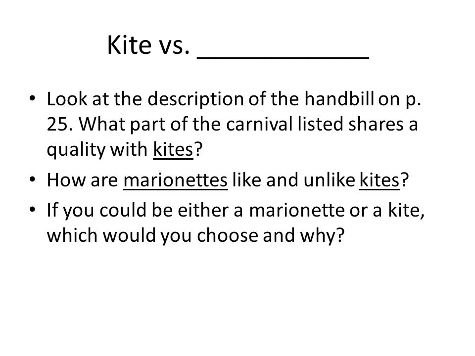 Kite vs. ____________ Look at the description of the handbill on p. 25. What part of the carnival listed shares a quality with kites