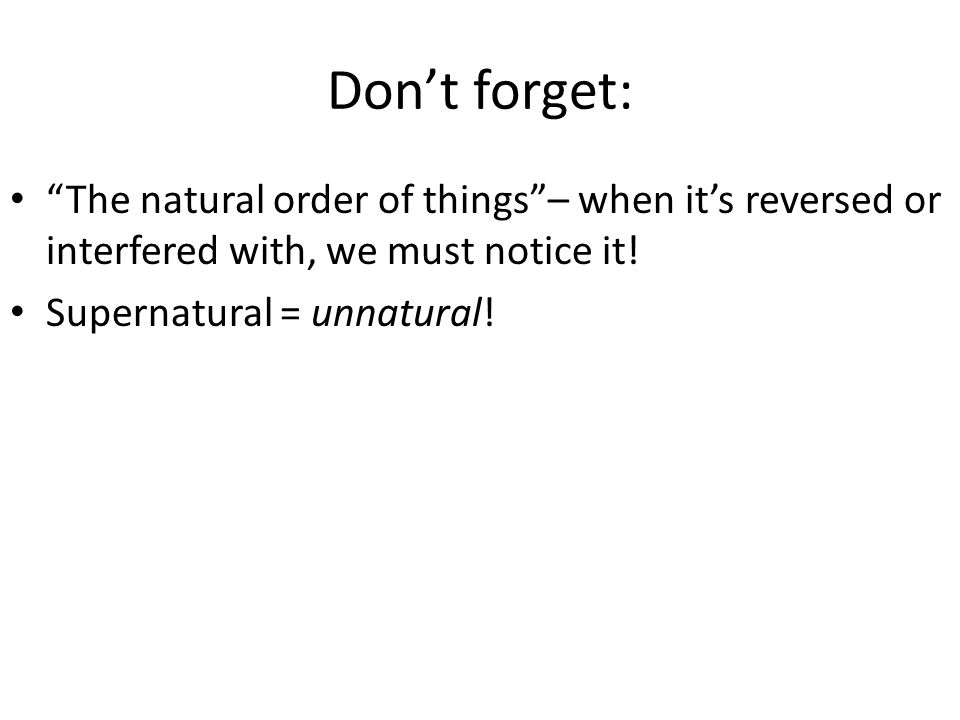 Don't forget: The natural order of things – when it's reversed or interfered with, we must notice it!