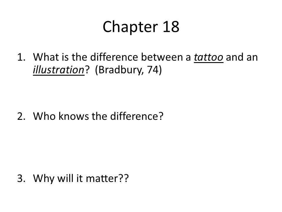 Chapter 18 What is the difference between a tattoo and an illustration (Bradbury, 74) Who knows the difference