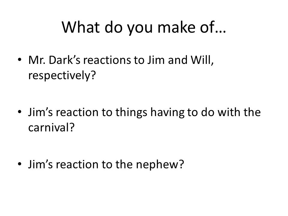 What do you make of… Mr. Dark's reactions to Jim and Will, respectively Jim's reaction to things having to do with the carnival