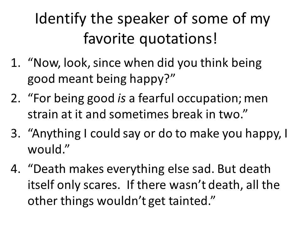 Identify the speaker of some of my favorite quotations!
