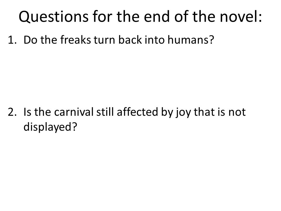 Questions for the end of the novel: