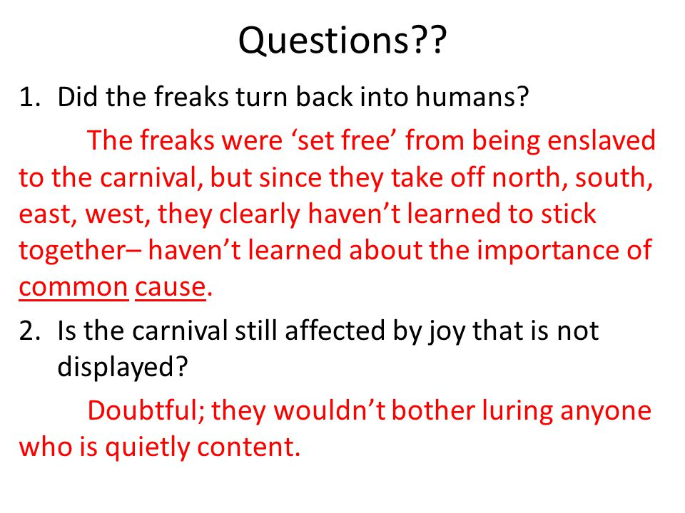 Questions Did the freaks turn back into humans
