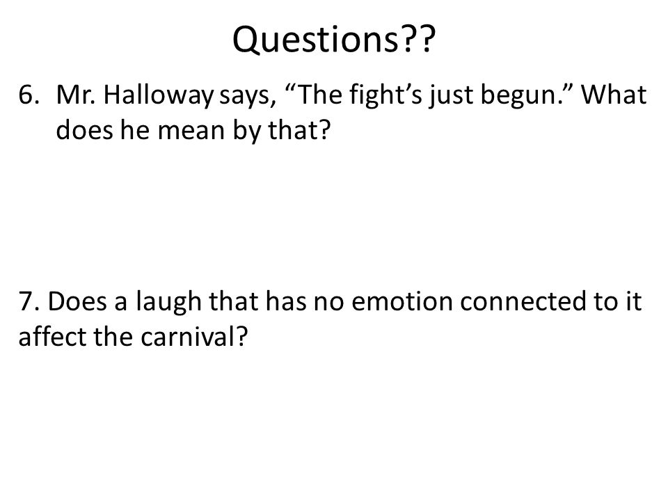 Questions Mr. Halloway says, The fight's just begun. What does he mean by that