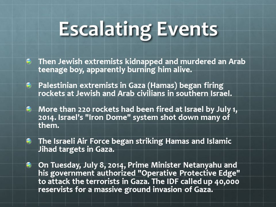 Escalating Events Then Jewish extremists kidnapped and murdered an Arab teenage boy, apparently burning him alive.