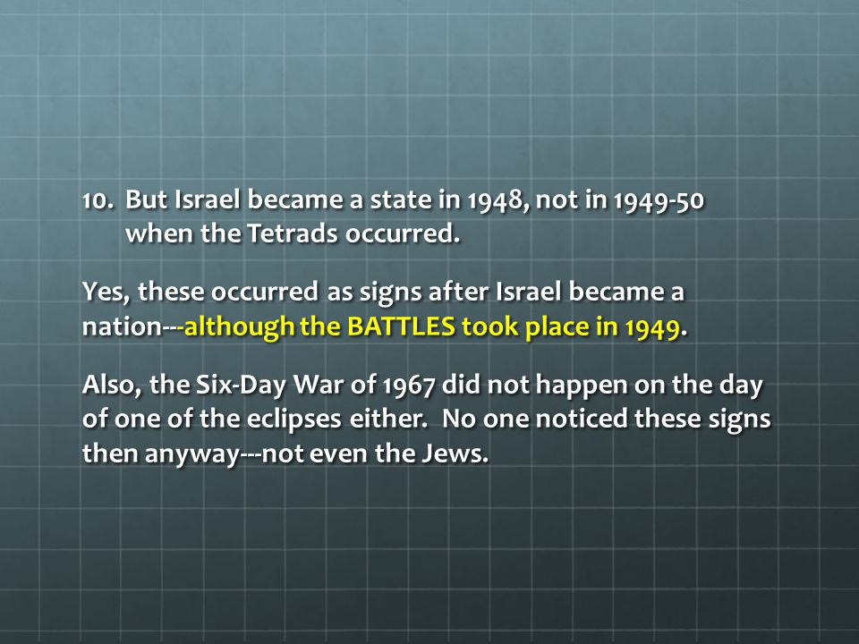 But Israel became a state in 1948, not in 1949-50 when the Tetrads occurred.