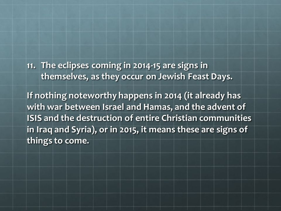 The eclipses coming in 2014-15 are signs in themselves, as they occur on Jewish Feast Days.
