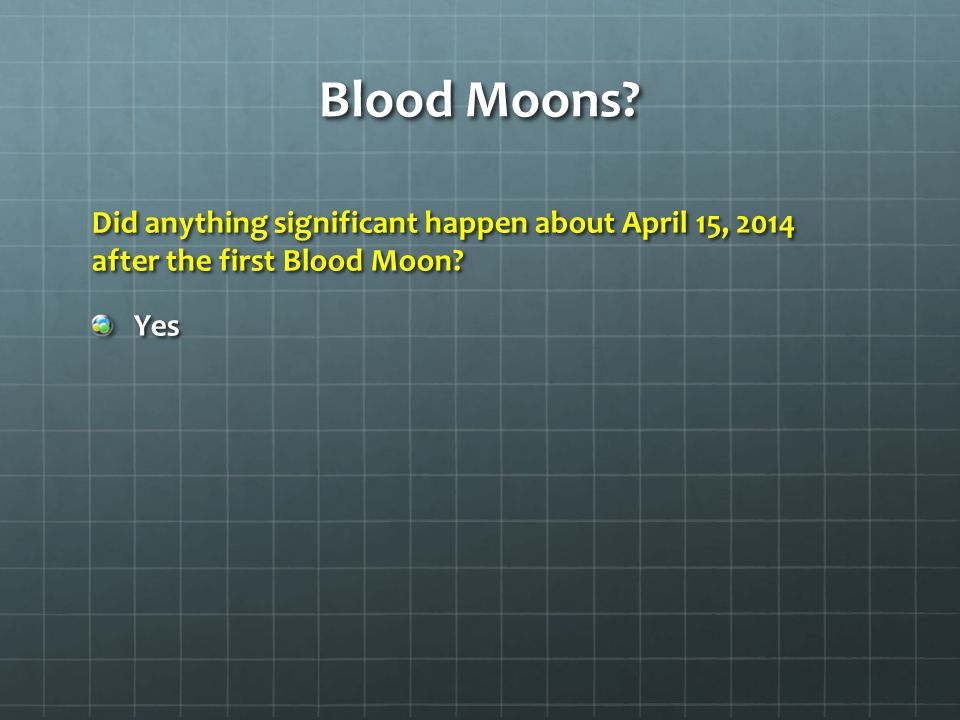 Blood Moons Did anything significant happen about April 15, 2014 after the first Blood Moon Yes