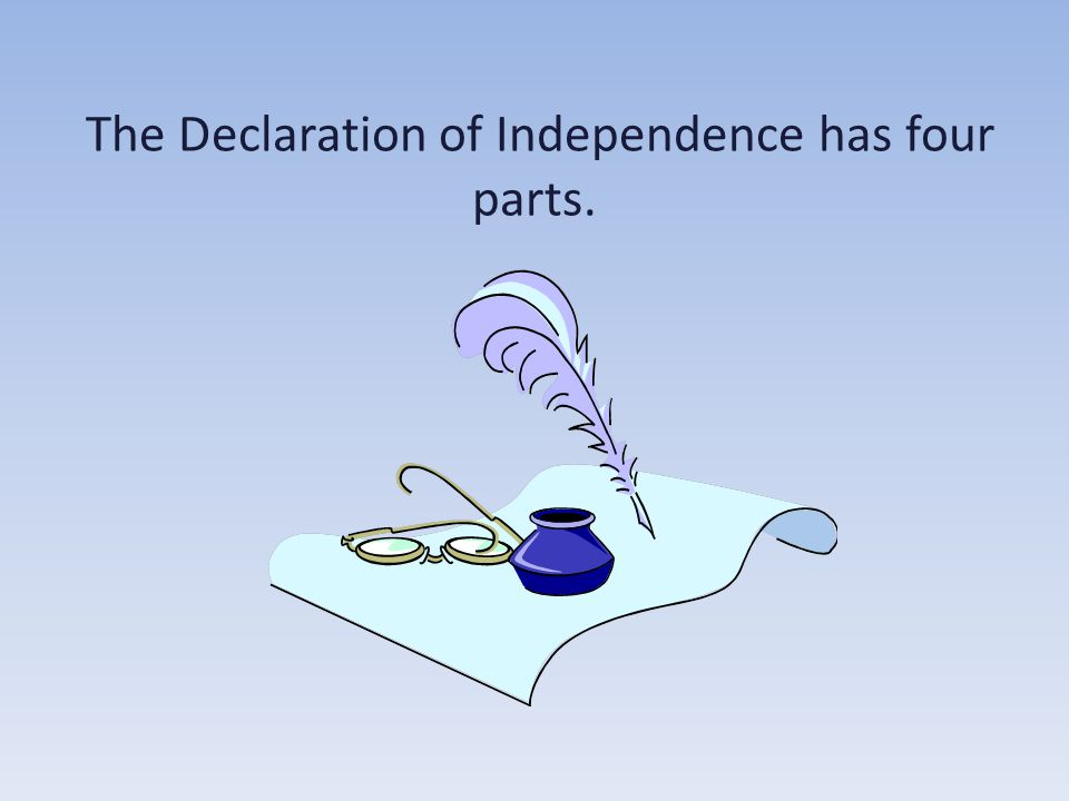 The Declaration of Independence has four parts.
