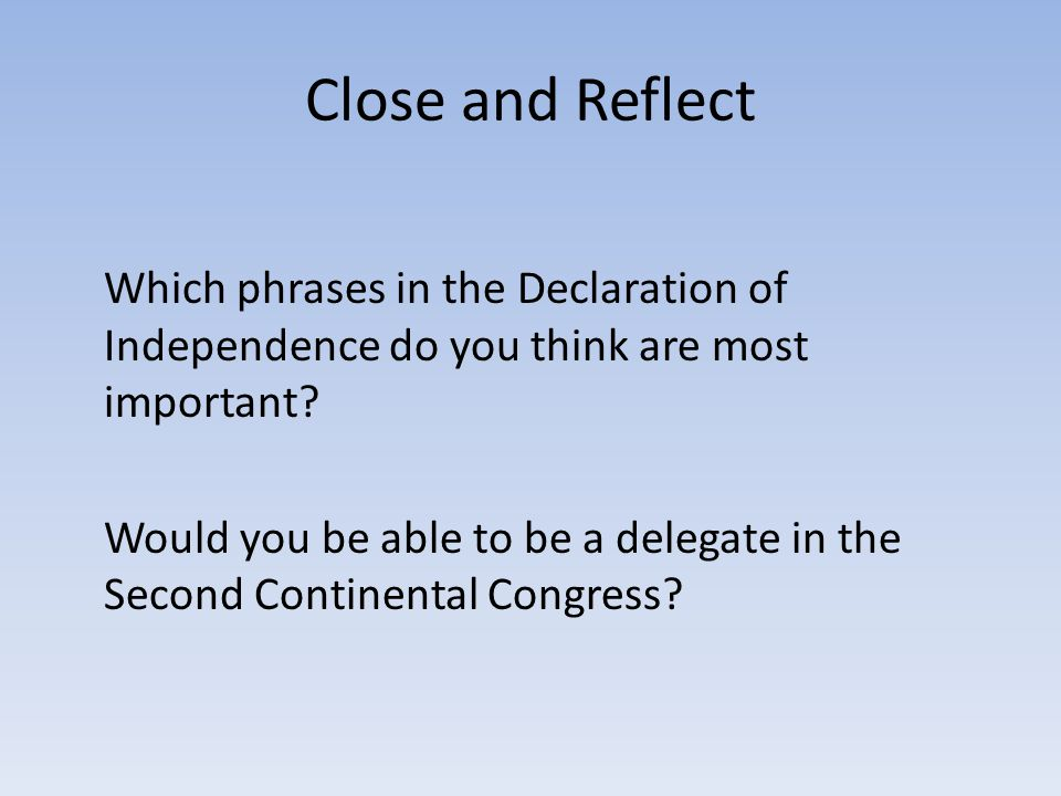 Close and Reflect Which phrases in the Declaration of Independence do you think are most important