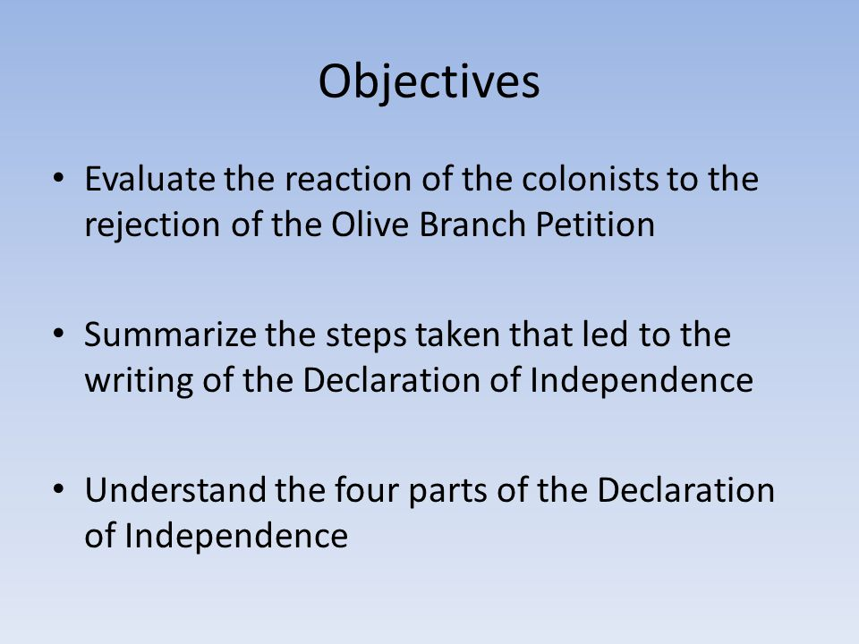 Objectives Evaluate the reaction of the colonists to the rejection of the Olive Branch Petition.
