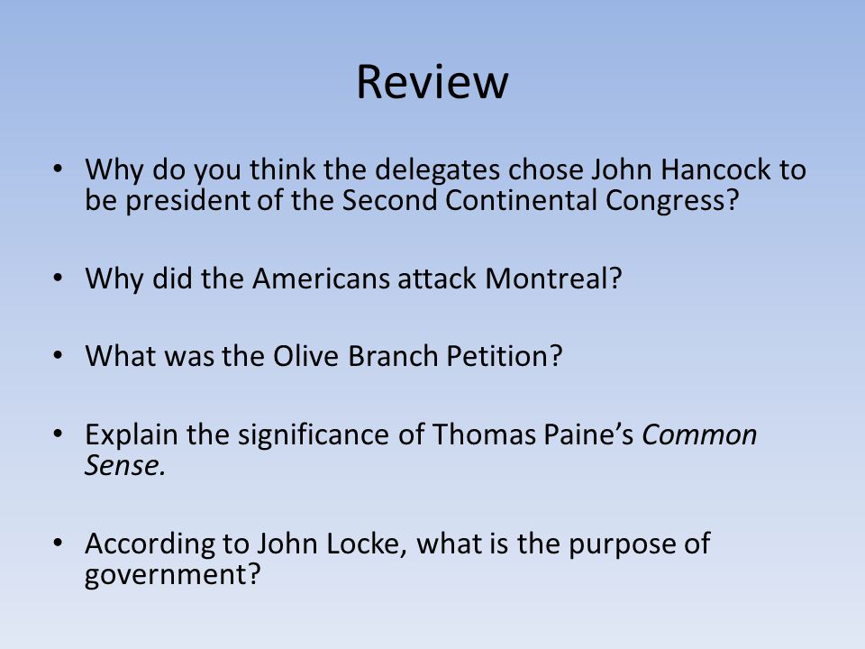 Review Why do you think the delegates chose John Hancock to be president of the Second Continental Congress