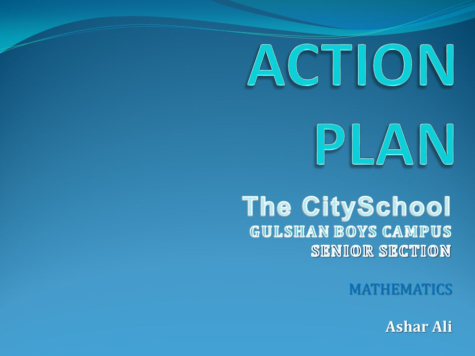 ACTION PLAN The CitySchool GULSHAN BOYS CAMPUS SENIOR SECTION