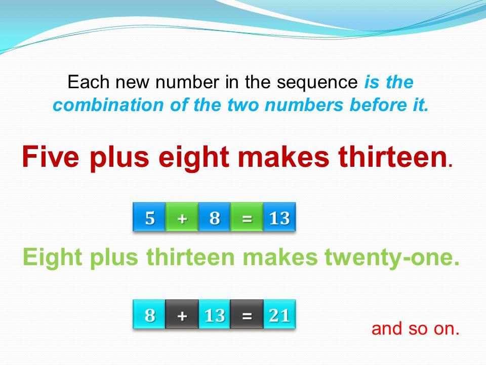 Five plus eight makes thirteen.