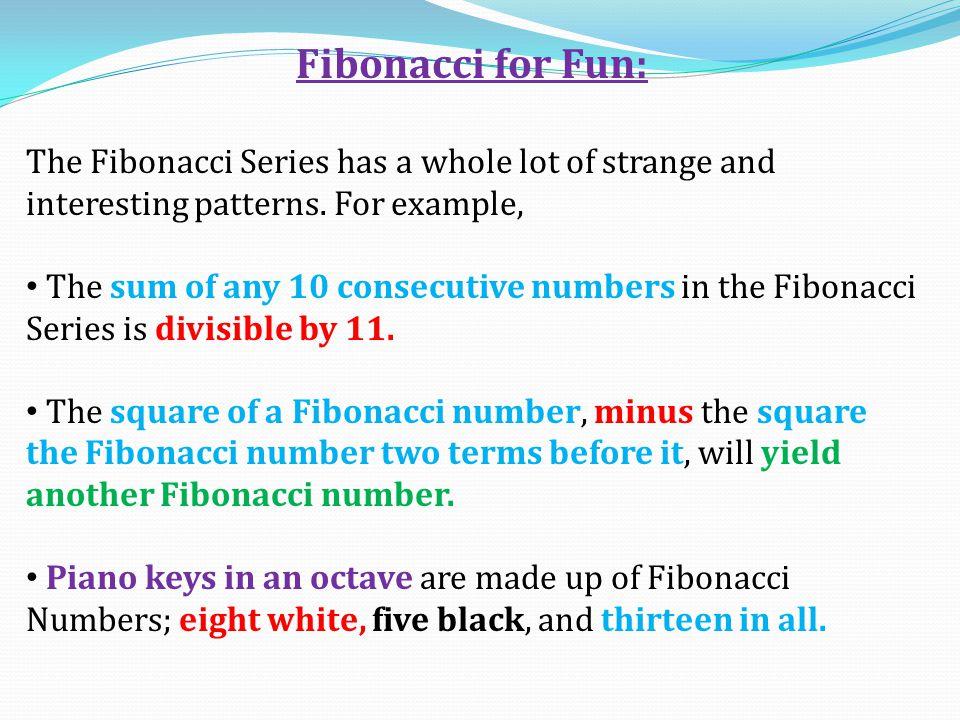 Fibonacci for Fun: The Fibonacci Series has a whole lot of strange and interesting patterns. For example,