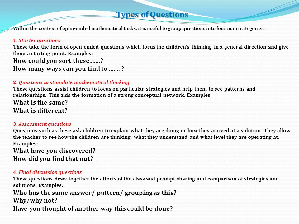 Types of Questions Within the context of open-ended mathematical tasks, it is useful to group questions into four main categories.