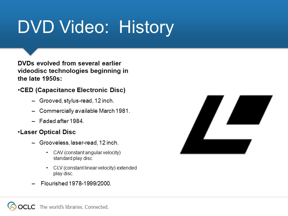 DVD Video: History DVDs evolved from several earlier videodisc technologies beginning in the late 1950s: