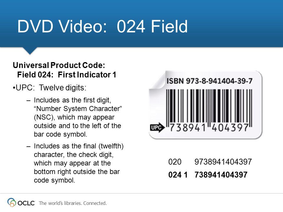 DVD Video: 024 Field Universal Product Code: Field 024: First Indicator 1. UPC: Twelve digits: