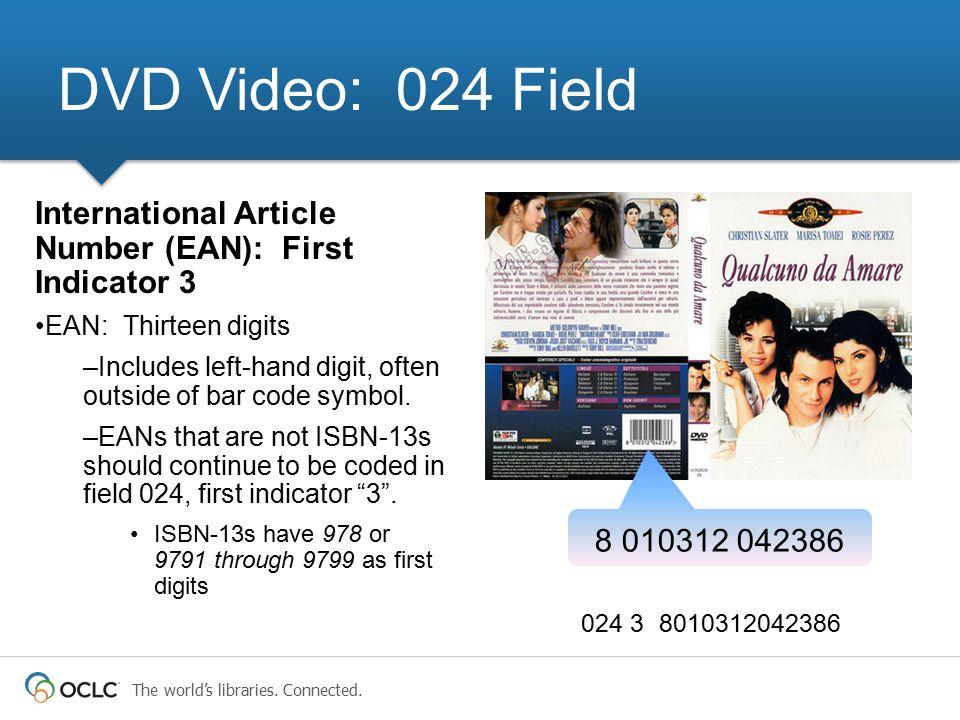 DVD Video: 024 Field International Article Number (EAN): First Indicator 3. EAN: Thirteen digits.