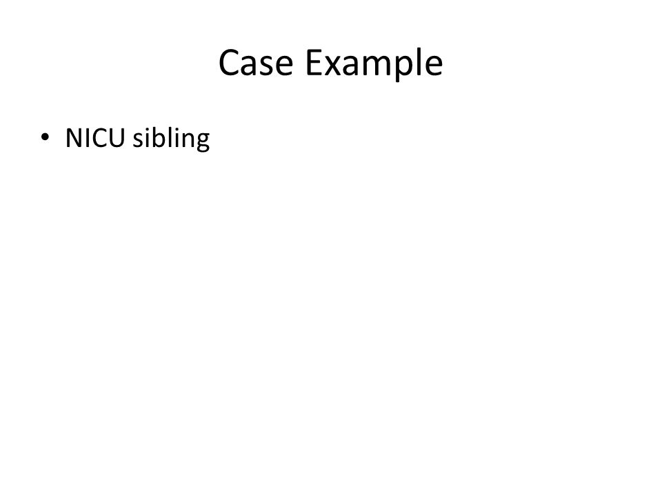 Case Example NICU sibling