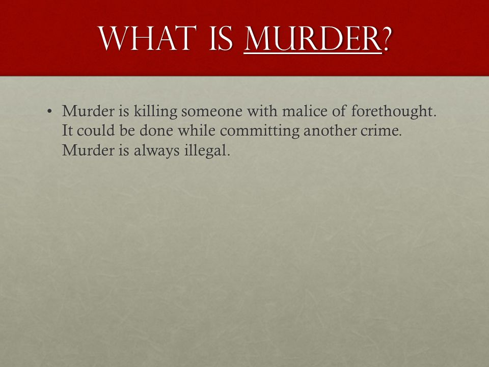 What is Murder. Murder is killing someone with malice of forethought.