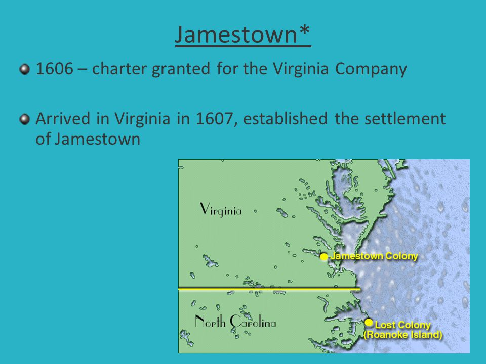 Jamestown* 1606 – charter granted for the Virginia Company