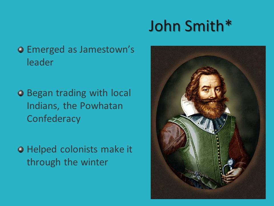 John Smith* Emerged as Jamestown's leader