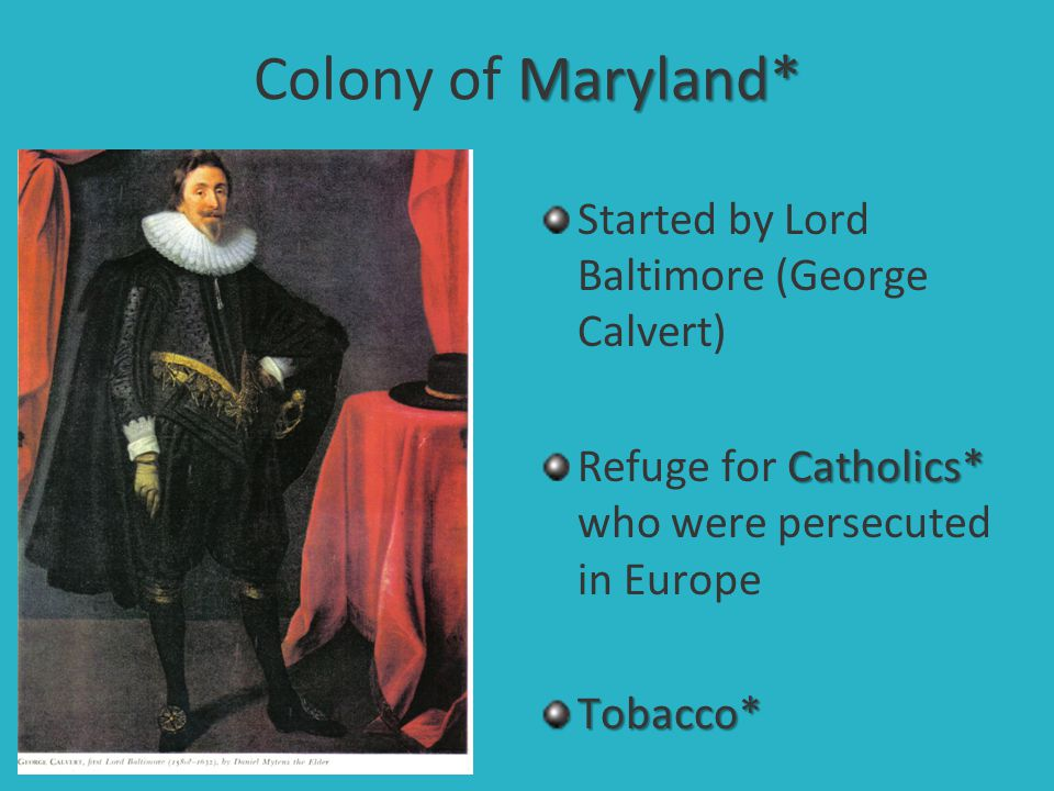 Colony of Maryland* Started by Lord Baltimore (George Calvert)