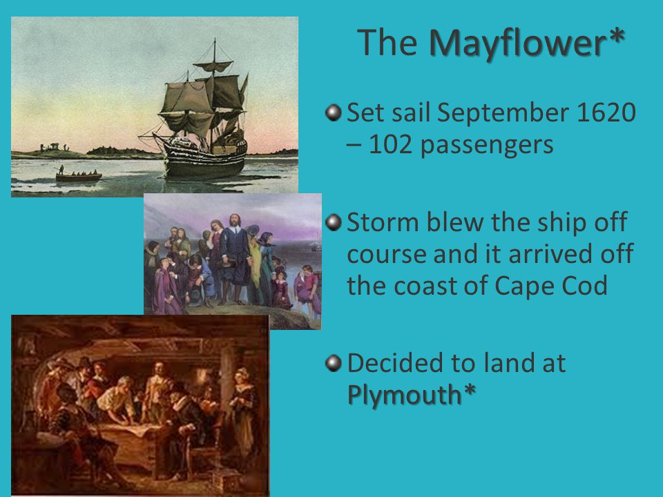 The Mayflower* Set sail September 1620 – 102 passengers