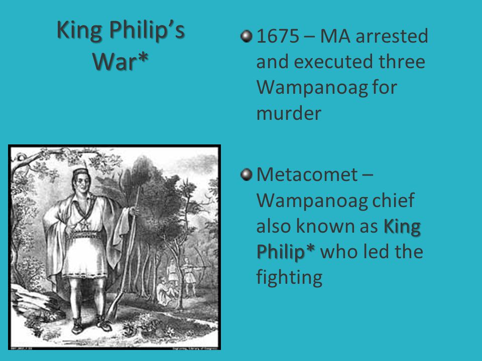 King Philip's War* 1675 – MA arrested and executed three Wampanoag for murder.