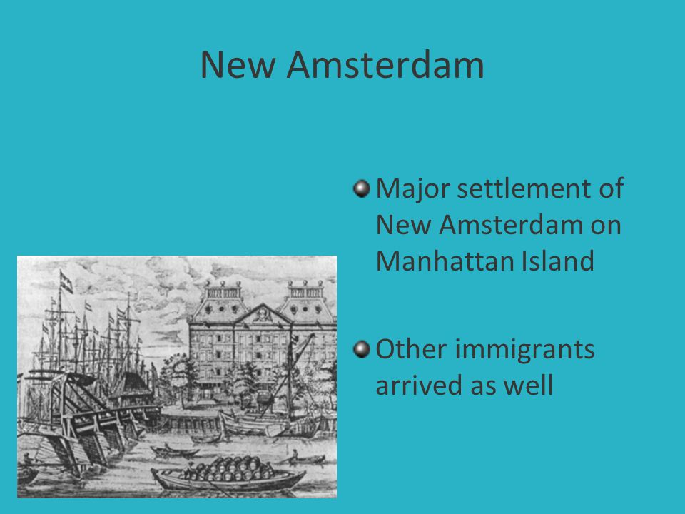 New Amsterdam Major settlement of New Amsterdam on Manhattan Island