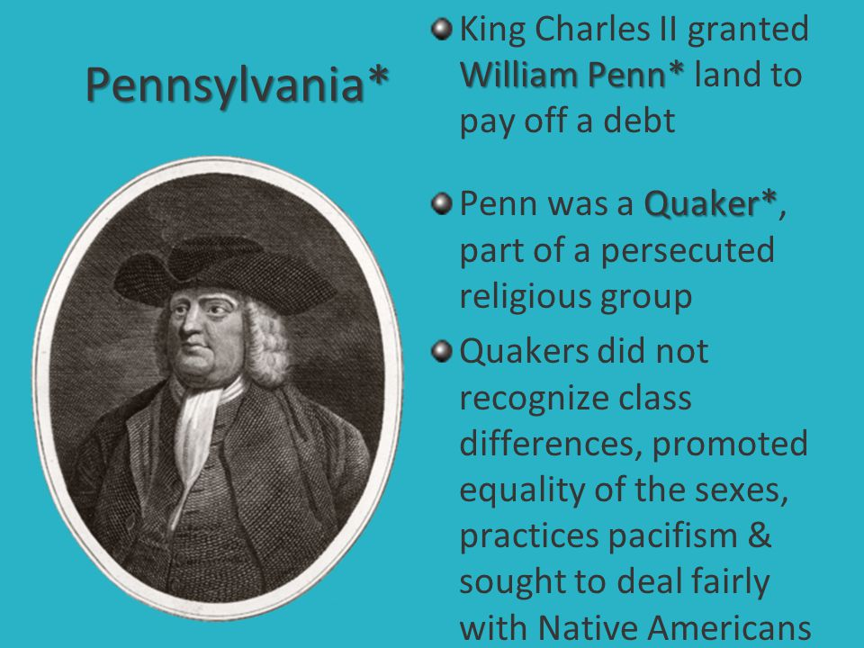 King Charles II granted William Penn* land to pay off a debt