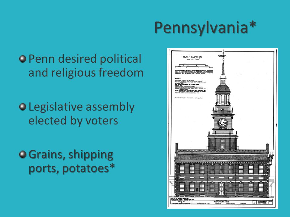 Pennsylvania* Penn desired political and religious freedom