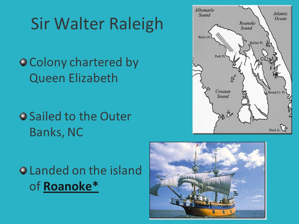 Sir Walter Raleigh Colony chartered by Queen Elizabeth