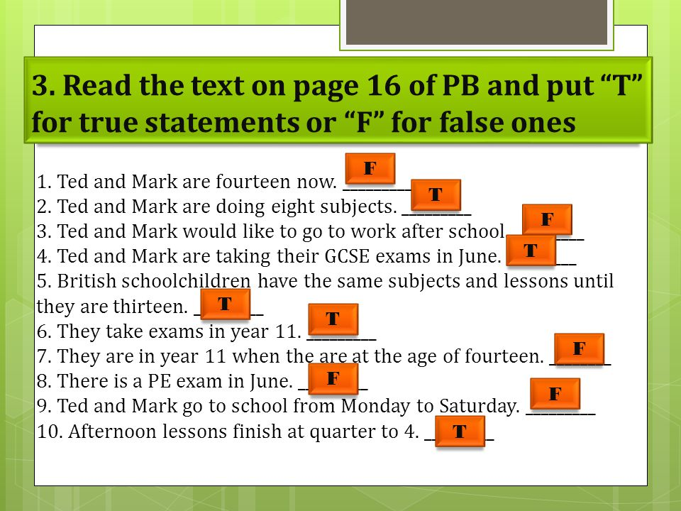 3. Read the text on page 16 of PB and put T for true statements or F for false ones