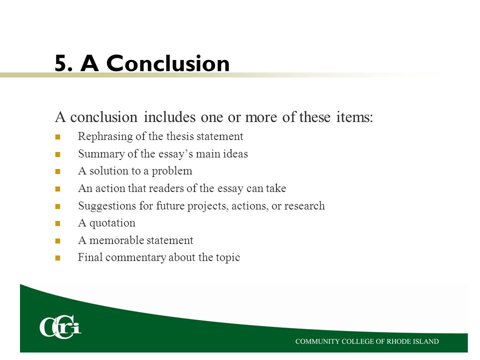 5. A Conclusion A conclusion includes one or more of these items:
